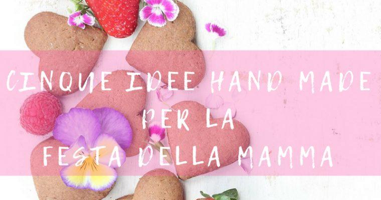 Cinque idee hand made per la Festa della Mamma