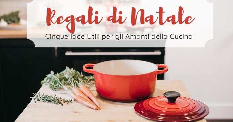 Regali di Natale: Cinque Idee Utili per gli Amanti della Cucina